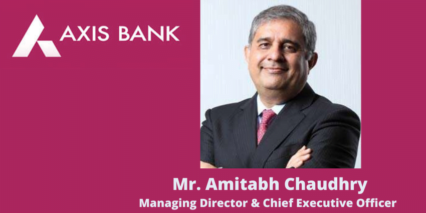 Mr. Amitabh Chaudhry Managing Director and Chief Executive Officer Axis Bank, India