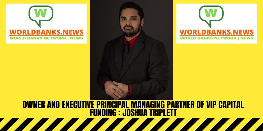 Owner and Executive Principal Managing Partner of VIP Capital Funding _Joshua Triplett
